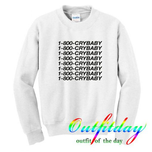 1-800-Cry-baby sweatshirt