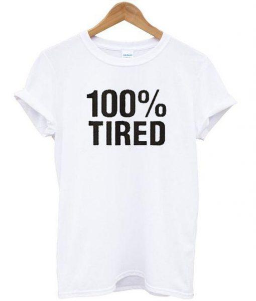100% Tired T shirt Ez025