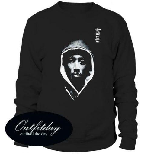 2Pac How Far Will You Go Sweatshirt