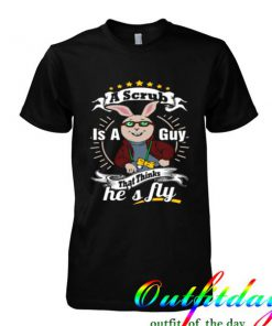 A Scrub is A Guy tshirt