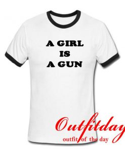 A girl is a gun tshirt