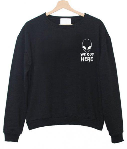 Alien We Out Here Sweatshirt Ez025