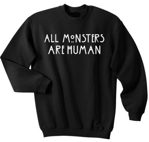 All monsters are human Sweatshirt Ez025