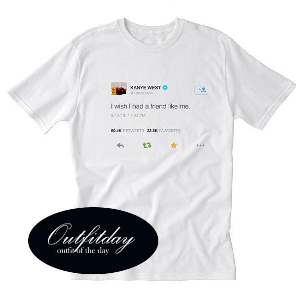 a7e497014 Kanye West i wish i had a friend like me T-shirt. Kanye West i wish i had a friend  like me T-shirt
