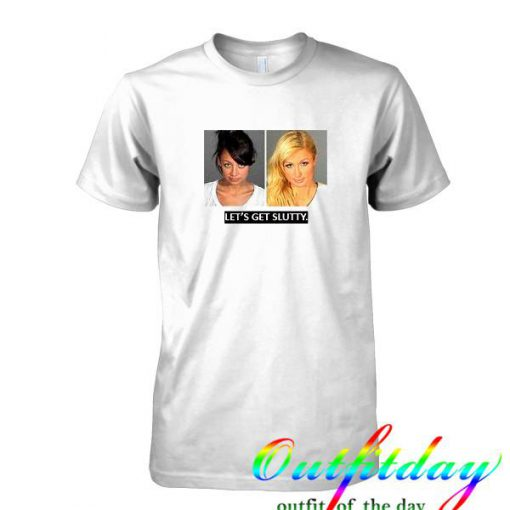 Let's Get Slutty Paris Hilton And Nicole Richie Mug Shot tshirt