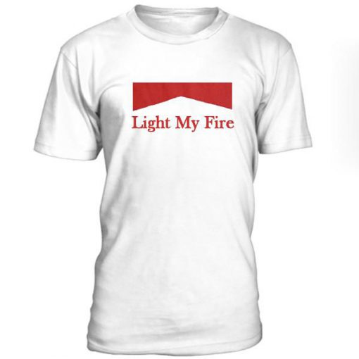 Light My Fire Tshirt