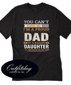 You Can't Scare Me I'm A Proud Dad Of A Badass Daughter T Shirt