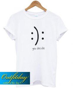 You Decide Emotion T Shirt Ez025