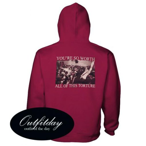 You're So Worth All Of This Torture Hoodie Back