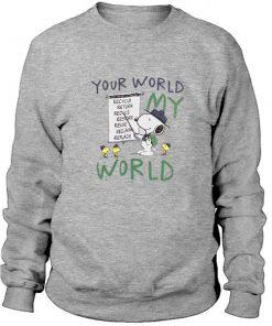 Your World My World Snoopy Sweatshirt