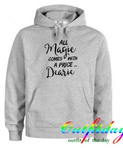 all magic comes with a price dearie hoodie
