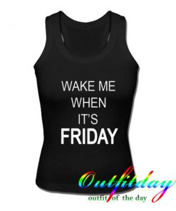 wake me when its friday tanktop