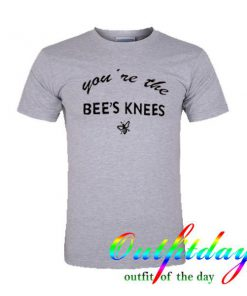 you are the bee's knees tshirt