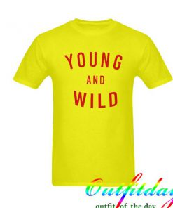 young and wild tshirt
