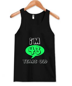 I'm 43 Years Old- Age And Relationship Tank Top (OM)