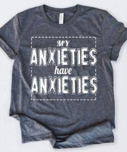 My Anxieties Have Anxieties T-Shirt