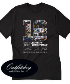 18 years of Fast and Furious 2001-2019 Thank you for the memories T-shirt