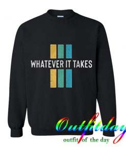 Whatever It Takes Sweatshirt