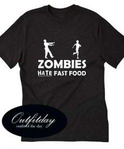 Zombies Hate Fast Food T Shirt Size S,M,L,XL,2XL,3XL