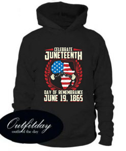 A Day Of Rememrance Juneteenth Celebrate Freedom Hoodie