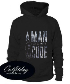 A Man Got To Have A Code Hoodie