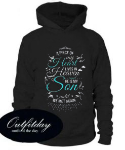 A piece of my heart lives in heaven and he is my son until we met again hoodie