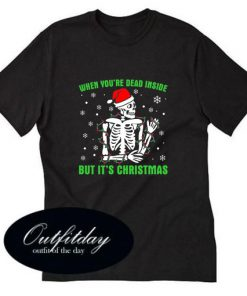 When You're Dead Inside But It's Christmas T-Shirt