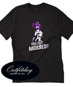 You Got Mossed T-Shirt