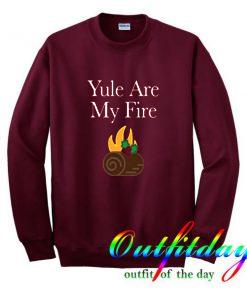 Yule are My Fire Sweatshirt