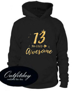 13 And Awesome Hoodie