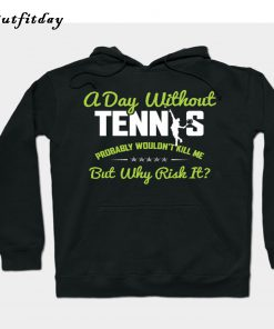 A DAY WITHOUT TENNIS PROBABLY Hoodie B22