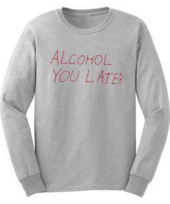 Alcohol U Later Grey Sweatshirt B22