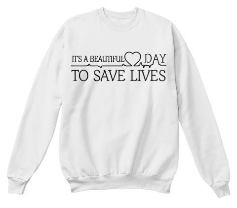 Its Beautiful Day to Save Lives Sweatshirt B22