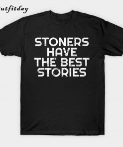 Stoners Have the Best Stories Weed T-Shirt B22