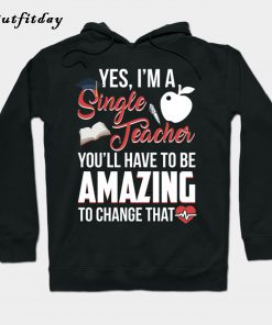Yes I'm A Single Teacher Funny Hoodie B22