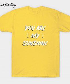 You Are My Sunshine T-Shirt B22