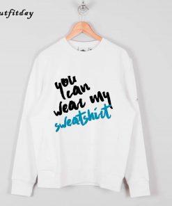 You Can Wear My Sweatshirt B22
