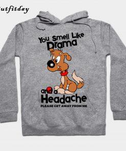 You Smell Like Drama And A Headache Please Hoodie B22