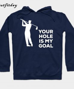 Your Hole Is My Goal Hoodie B22