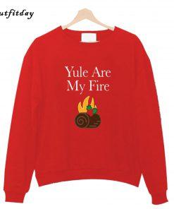 Yule are My Fire Sweatshirt B22