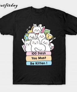100 Days You must be kitten T-Shirt B22