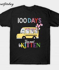 100 Days You must be kitten T Shirt B22