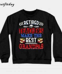 Retired Teachers Make The Best Grandpas Sweatshirt B22