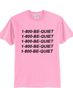 1-800 Be Quite Hotlinebling T shirt