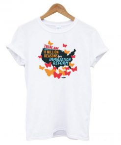 11 Million Reasons to Support Immigration Reform T shirt
