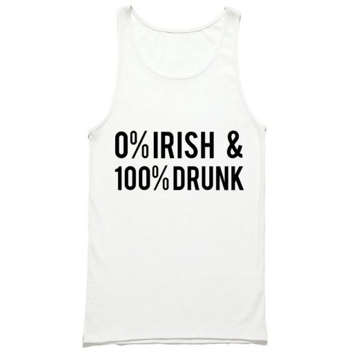 0% Irish & 100 Drunk Tank Top PU27