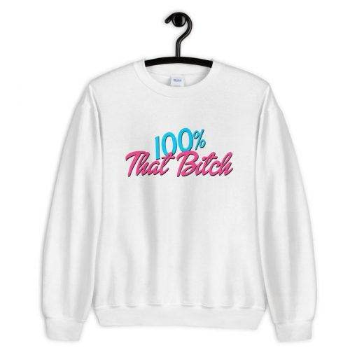100% That Bitch Sweatshirt PU27