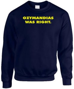 Ozymandias Was Right Sweatshirt PU27