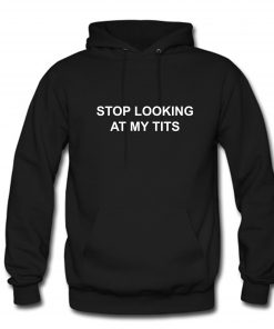 Stop Looking At My Tits Hoodie PU27
