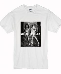 you can't sit with us kate moss and naomi campbell T Shirt PU27